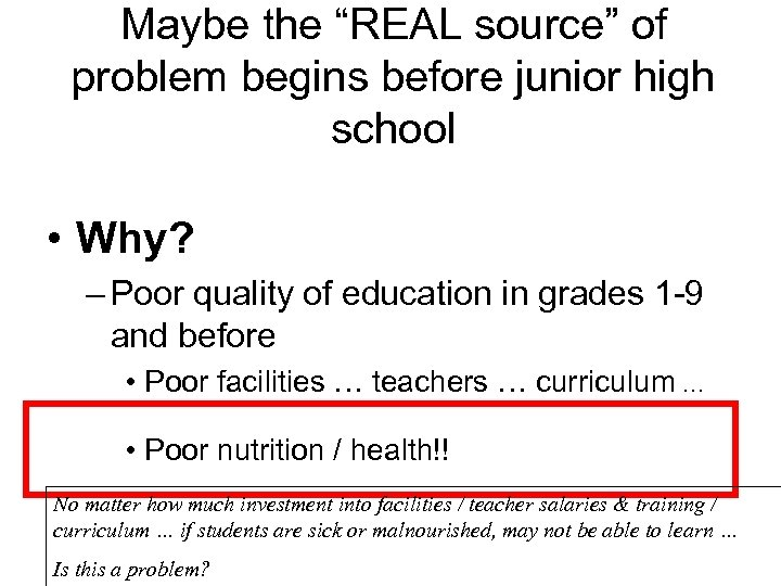"Maybe the ""REAL source"" of problem begins before junior high school • Why? –"