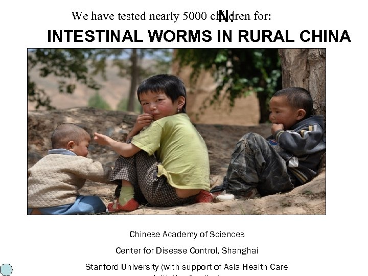 We have tested nearly 5000 children THE SCOURGE WITHIN: for: INTESTINAL WORMS IN RURAL