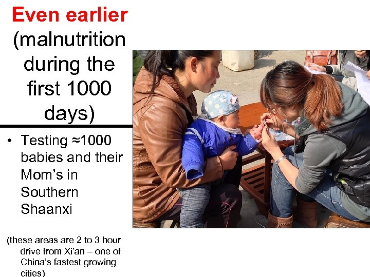 Even earlier (malnutrition during the first 1000 days) • Testing ≈1000 babies and their