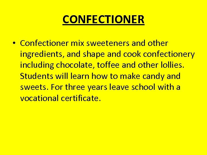 CONFECTIONER • Confectioner mix sweeteners and other ingredients, and shape and cook confectionery including