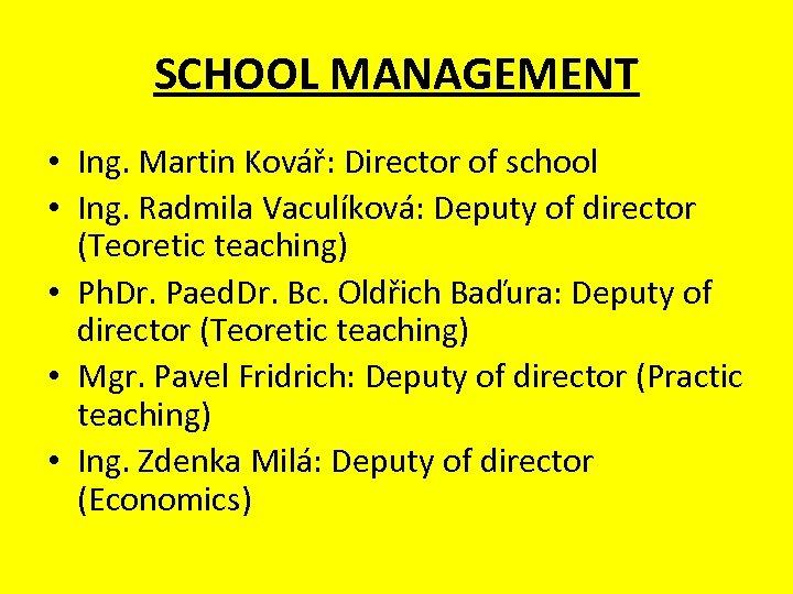 SCHOOL MANAGEMENT • Ing. Martin Kovář: Director of school • Ing. Radmila Vaculíková: Deputy
