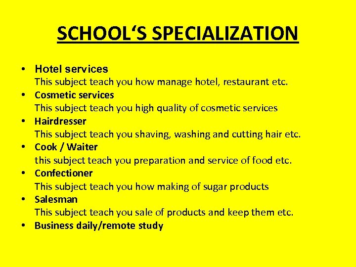 SCHOOL'S SPECIALIZATION • Hotel services This subject teach you how manage hotel, restaurant etc.
