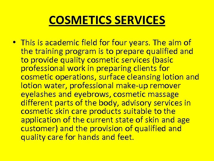 COSMETICS SERVICES • This is academic field for four years. The aim of the