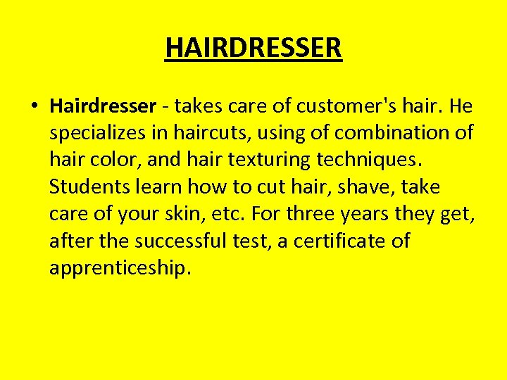 HAIRDRESSER • Hairdresser - takes care of customer's hair. He specializes in haircuts, using