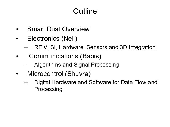 Outline • • Smart Dust Overview Electronics (Neil) – • Communications (Babis) – •