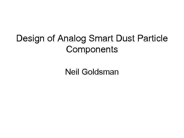 Design of Analog Smart Dust Particle Components Neil Goldsman