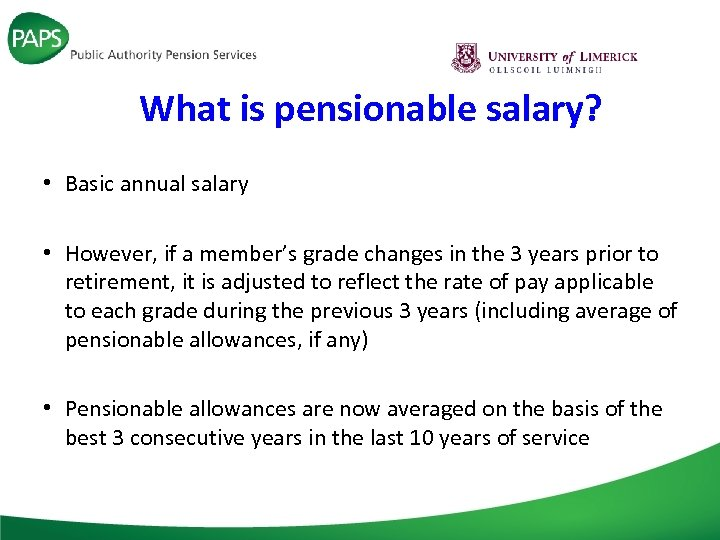What is pensionable salary? • Basic annual salary • However, if a member's grade