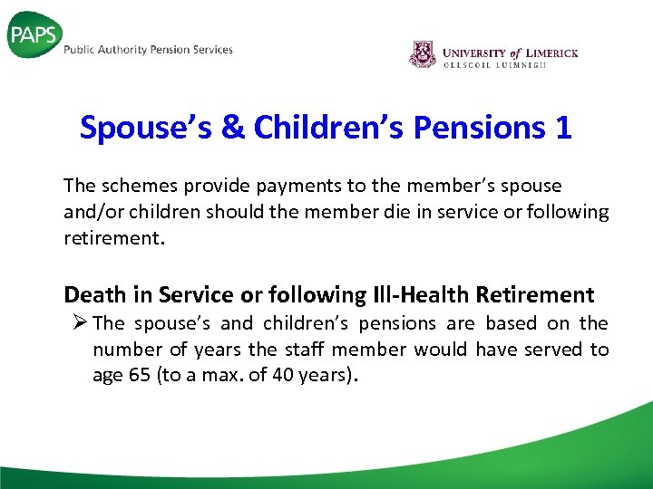 Spouse's & Children's Pensions 1 The schemes provide payments to the member's spouse and/or