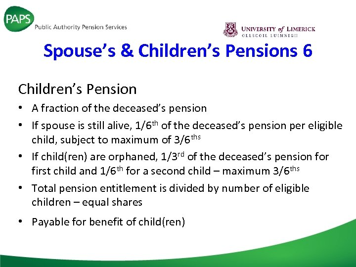 Spouse's & Children's Pensions 6 Children's Pension • A fraction of the deceased's pension