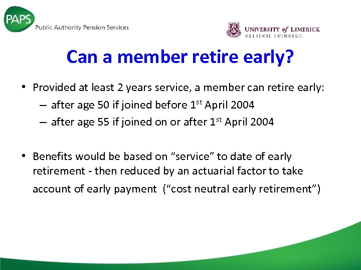 Can a member retire early? • Provided at least 2 years service, a member