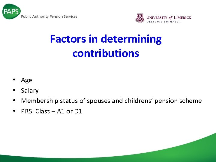 Factors in determining contributions • • Age Salary Membership status of spouses and childrens'