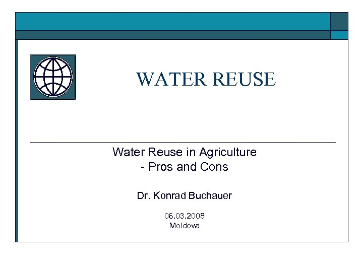 WATER REUSE Water Reuse in Agriculture - Pros and Cons Dr. Konrad Buchauer 06.