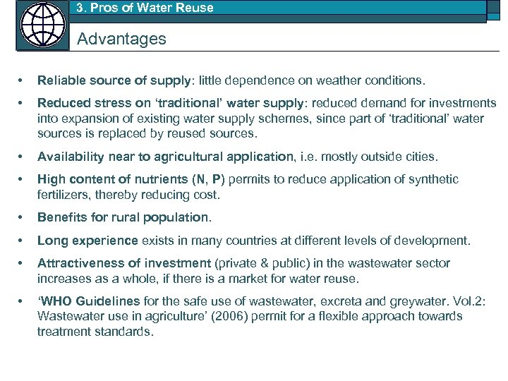 3. Pros of Water Reuse Advantages • Reliable source of supply: little dependence on