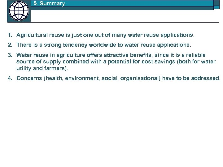 5. Summary 1. Agricultural reuse is just one out of many water reuse applications.