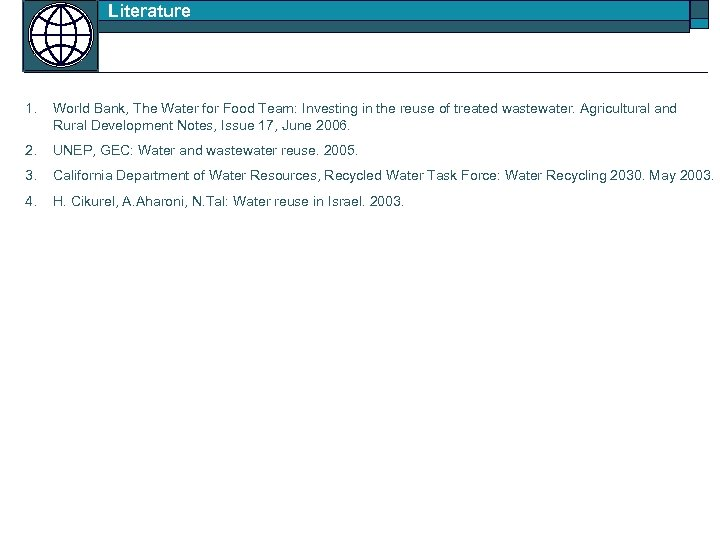 Literature 1. World Bank, The Water for Food Team: Investing in the reuse of