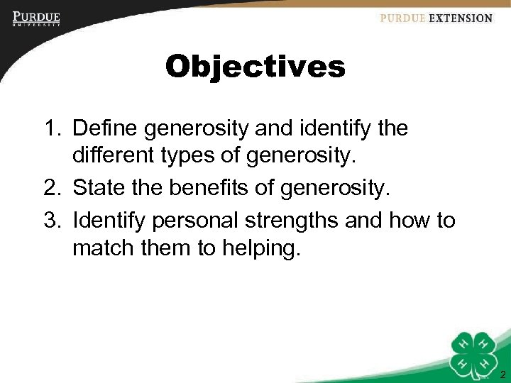 Objectives 1. Define generosity and identify the different types of generosity. 2. State the