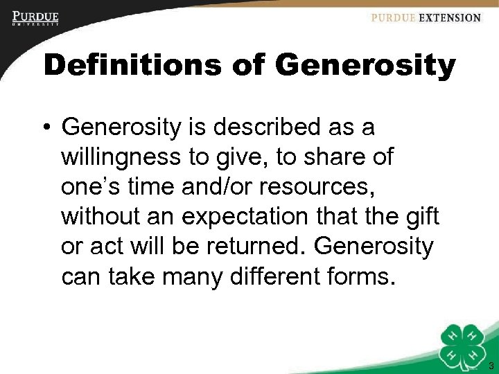 Definitions of Generosity • Generosity is described as a willingness to give, to share