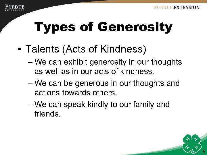Types of Generosity • Talents (Acts of Kindness) – We can exhibit generosity in