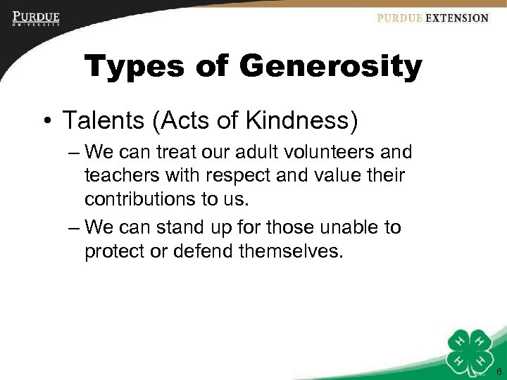 Types of Generosity • Talents (Acts of Kindness) – We can treat our adult