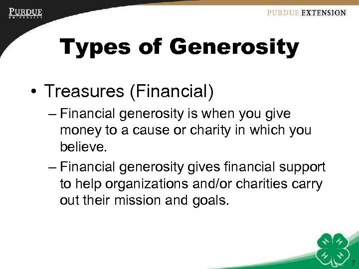 Types of Generosity • Treasures (Financial) – Financial generosity is when you give money