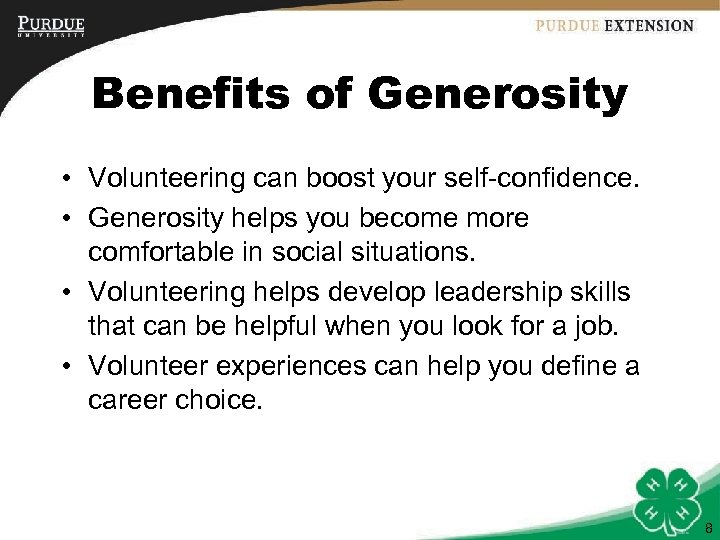 Benefits of Generosity • Volunteering can boost your self-confidence. • Generosity helps you become