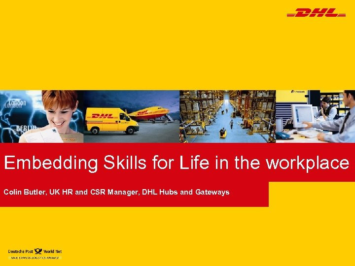 Embedding Skills for Life in the workplace Colin Butler, UK HR and CSR Manager,