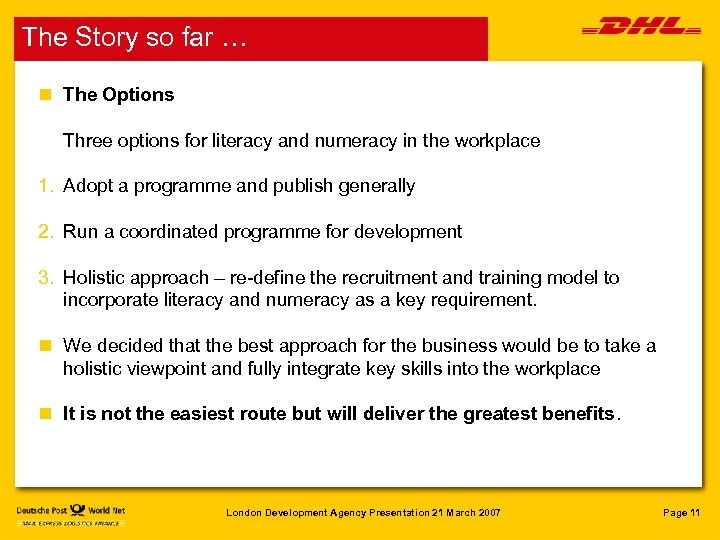 The Story so far … n The Options Three options for literacy and numeracy