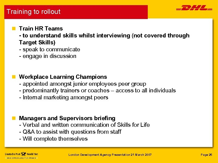 Training to rollout n Train HR Teams - to understand skills whilst interviewing (not