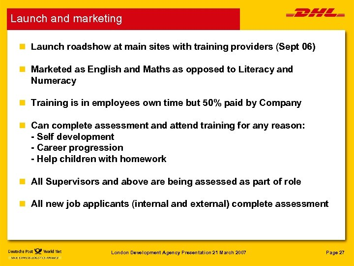 Launch and marketing n Launch roadshow at main sites with training providers (Sept 06)