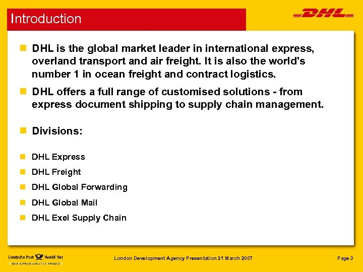 Introduction n DHL is the global market leader in international express, overland transport and