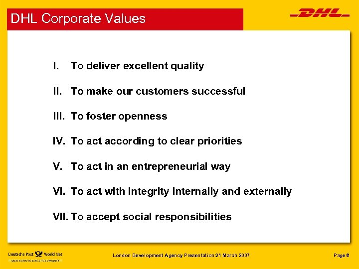 DHL Corporate Values I. To deliver excellent quality II. To make our customers successful