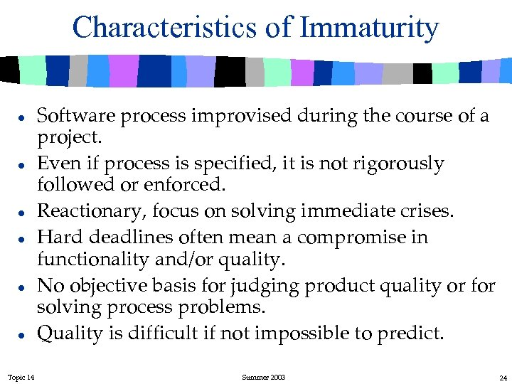 Characteristics of Immaturity l l l Topic 14 Software process improvised during the course