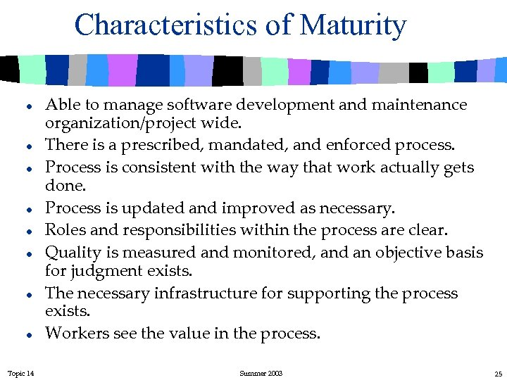 Characteristics of Maturity l l l l Topic 14 Able to manage software development