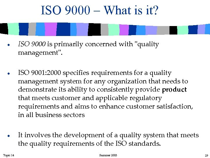 ISO 9000 – What is it? l l l Topic 14 ISO 9000 is