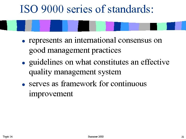 ISO 9000 series of standards: l l l Topic 14 represents an international consensus