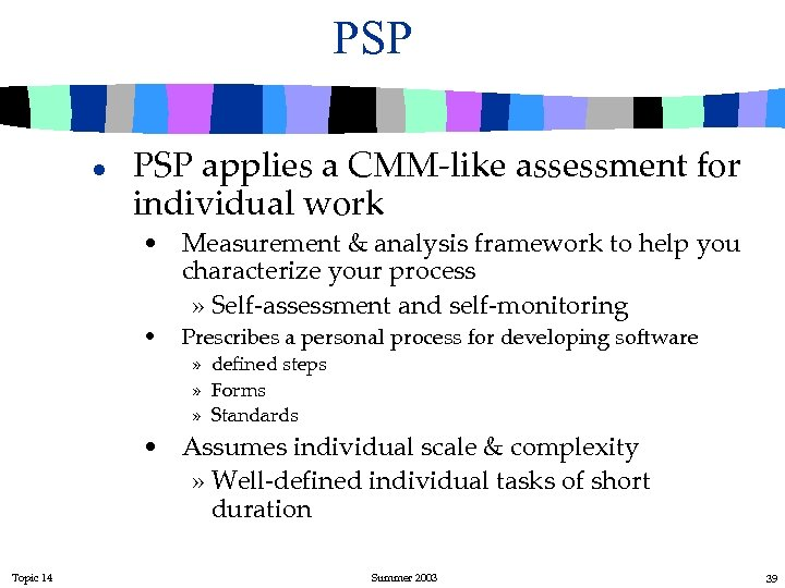 PSP l PSP applies a CMM-like assessment for individual work • Measurement & analysis