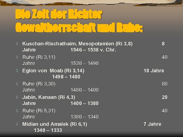 Die Zeit der Richter Gewaltherrschaft und Ruhe: Kuschan-Rischathaim, Mesopotamien (Ri 3, 8) 8 ò