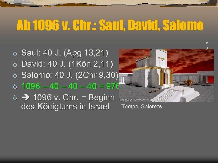 Ab 1096 v. Chr. : Saul, David, Salomo ò ò ò Saul: 40 J.