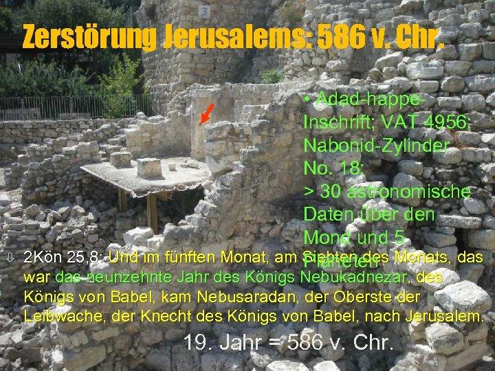 Zerstörung Jerusalems: 586 v. Chr. ò • Adad-happe. Inschrift; VAT 4956; Nabonid-Zylinder No. 18:
