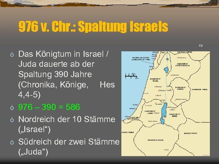 976 v. Chr. : Spaltung Israels FB Das Königtum in Israel / Juda dauerte