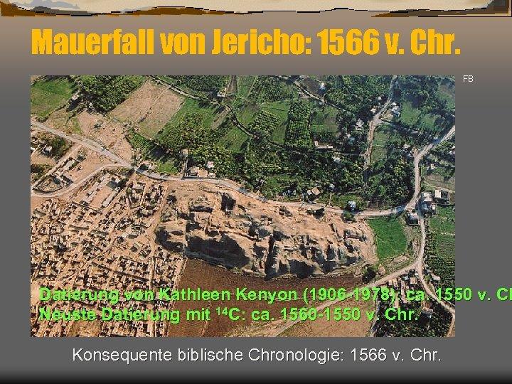 Mauerfall von Jericho: 1566 v. Chr. FB Datierung von Kathleen Kenyon (1906 -1978): ca.