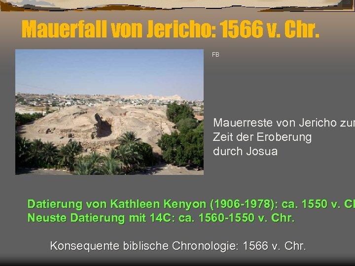 Mauerfall von Jericho: 1566 v. Chr. FB Mauerreste von Jericho zur Zeit der Eroberung