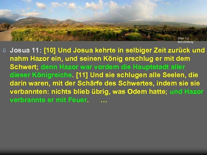 GNU 1. 2 Beivushtang ò Josua 11: [10] Und Josua kehrte in selbiger Zeit