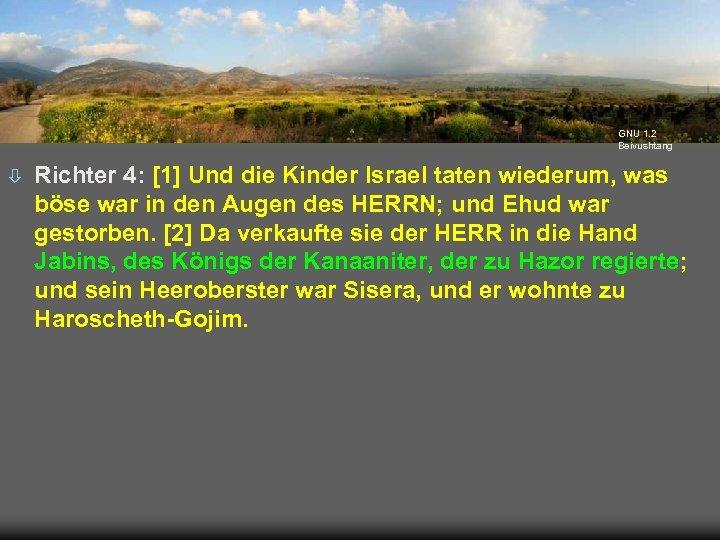 GNU 1. 2 Beivushtang ò Richter 4: [1] Und die Kinder Israel taten wiederum,