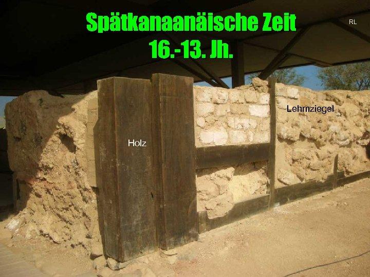 Spätkanaanäische Zeit 16. -13. Jh. Lehmziegel Holz RL