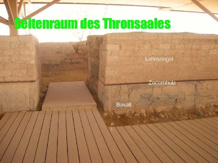 Seitenraum des Thronsaales Lehmziegel Zedernholz Basalt R L