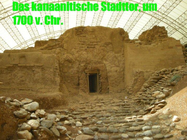 Das kanaanitische Stadttor, um 1700 v. Chr. R L