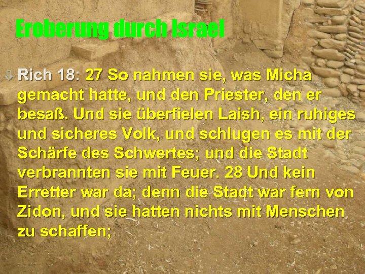 Eroberung durch Israel ò Rich 18: 27 So nahmen sie, was Micha gemacht hatte,