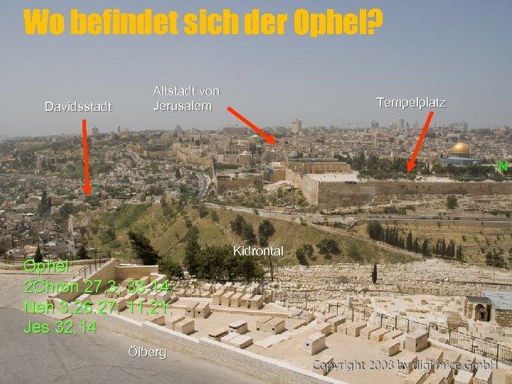 Wo befindet sich der Ophel? Davidsstadt Altstadt von Jerusalem Tempelplatz N Ophel: 2 Chron