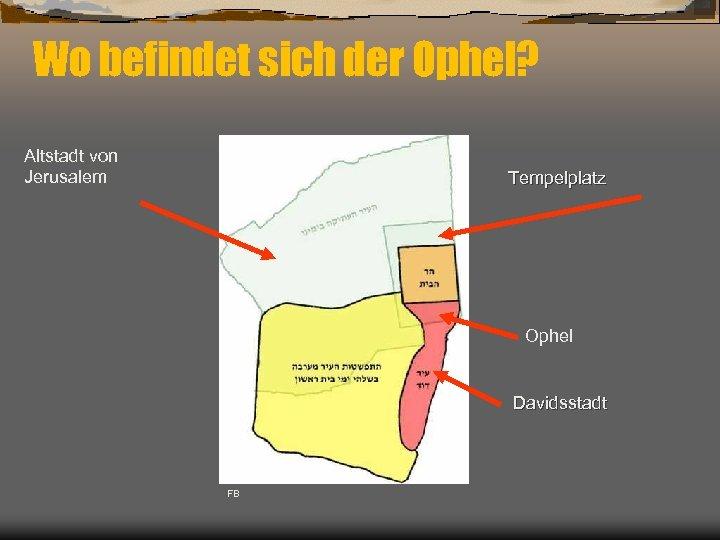 Wo befindet sich der Ophel? Altstadt von Jerusalem Tempelplatz Ophel Davidsstadt FB